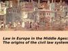 Law in Europe in the Middle Ages: The origins of the civil law system