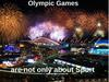 Olympic Games are not only about Sport