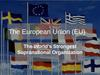 The European Union (EU). The World's Strongest Supranational Organization