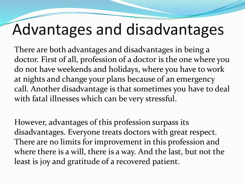 andvantages and disadvantages There are advantages and disadvantages to entrepreneurship, some of which as summarised below: salary advantage disadvantage often people do not feel fully compensated for the work they do.