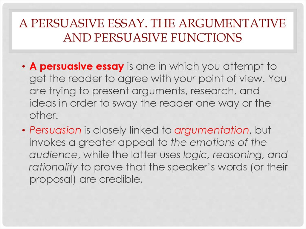 difference between research essay and persuasive reasearch essay The difference between these two essays is that the argumentative paper shows where a discussion has been presented that opposes something based on one opinion or view of that subject when you are writing a persuasive essay, you need to write it in a way that it presents the fact and persuades the reader to think about the topic in a different way other than what was originally presented.