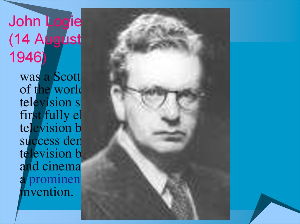 John Logie Baird (14 August 1888 – 14 June 1946)