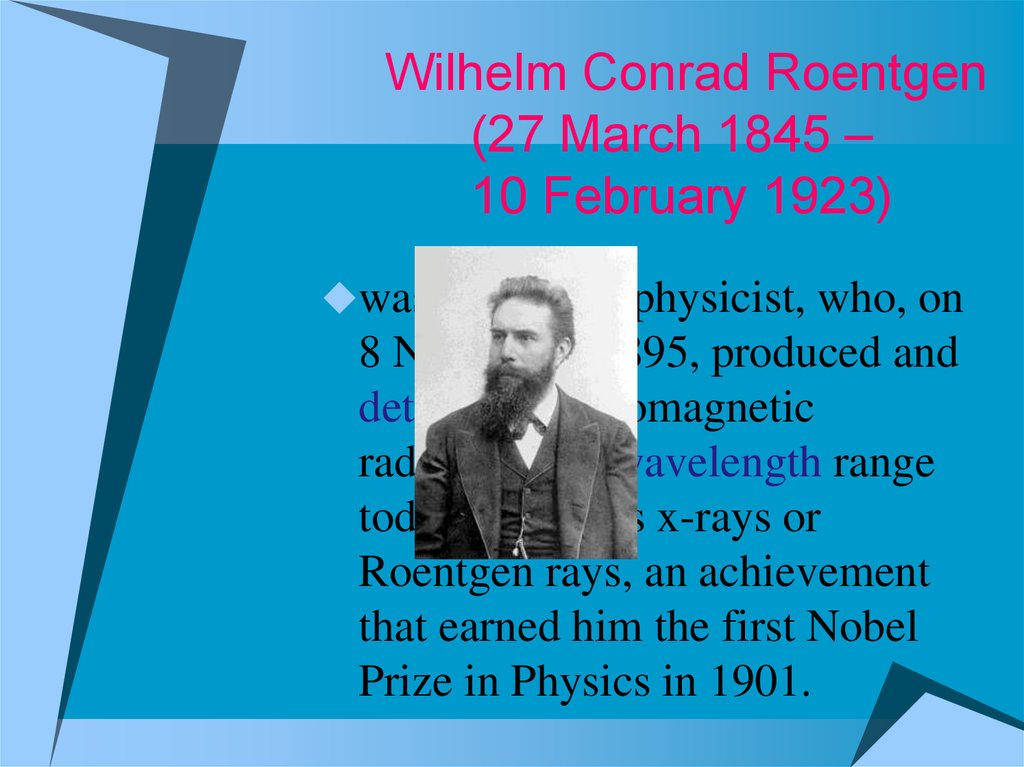Wilhelm Conrad Roentgen (27 March 1845 – 10 February 1923)