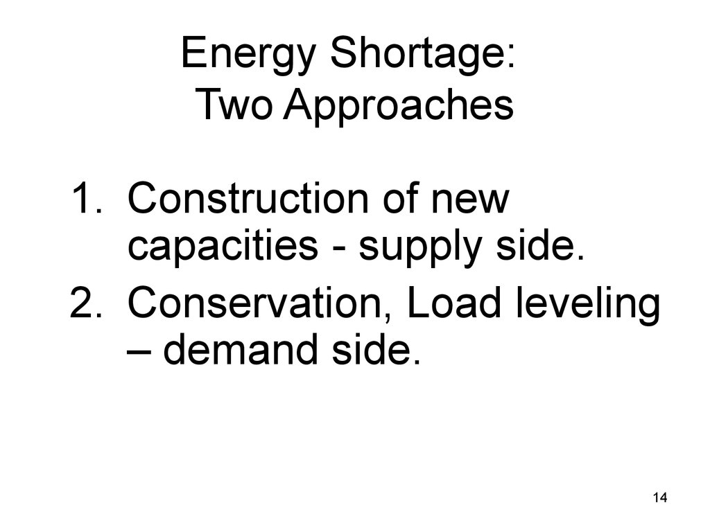 Energy Shortage: Two Approaches
