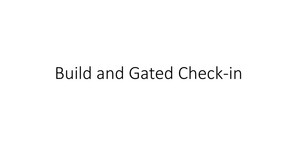 Build and Gated Check-in