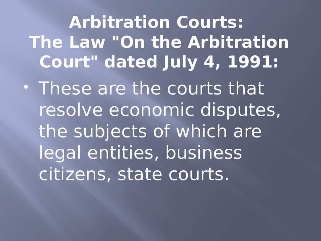 "Arbitration Courts: The Law ""On the Arbitration Court"" dated July 4, 1991:"