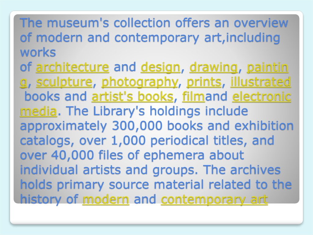The museum's collection offers an overview of modern and contemporary art,including works of architecture and design, drawing, painting, sculpture, photography, prints, illustrated books and artist's books, filmand electronic media. The Libra