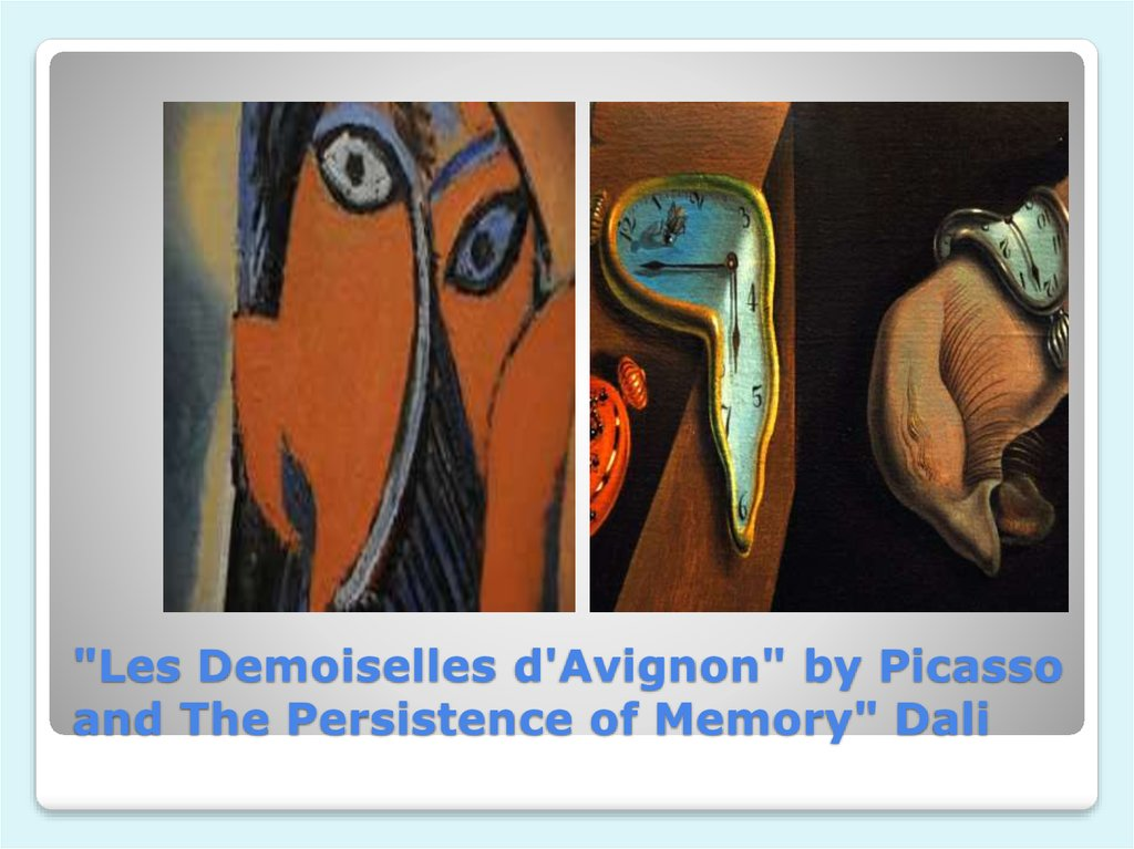 """Les Demoiselles d'Avignon"" by Picasso and The Persistence of Memory"" Dali"