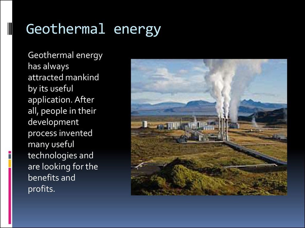 an overview of geothermal energy essay Bloom: geothermal energy essay geothermal energy geothermal energy is a renewable thermal energy generated and stored in the earth it is created by releasing the naturally formed steam, hot water, and stable ground temperature found in the earth.
