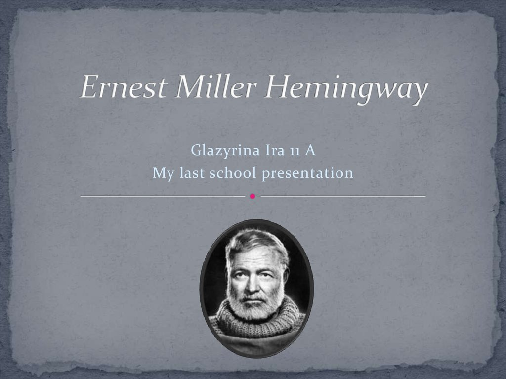 """biography of ernest miller hemingway essay  research paper section i: the author """"ernest miller hemingway, was born in july 21, 1899 in oak park, illinois, there he started his career as a writer in a newspaper office in kansas city at the age of seventeen."""