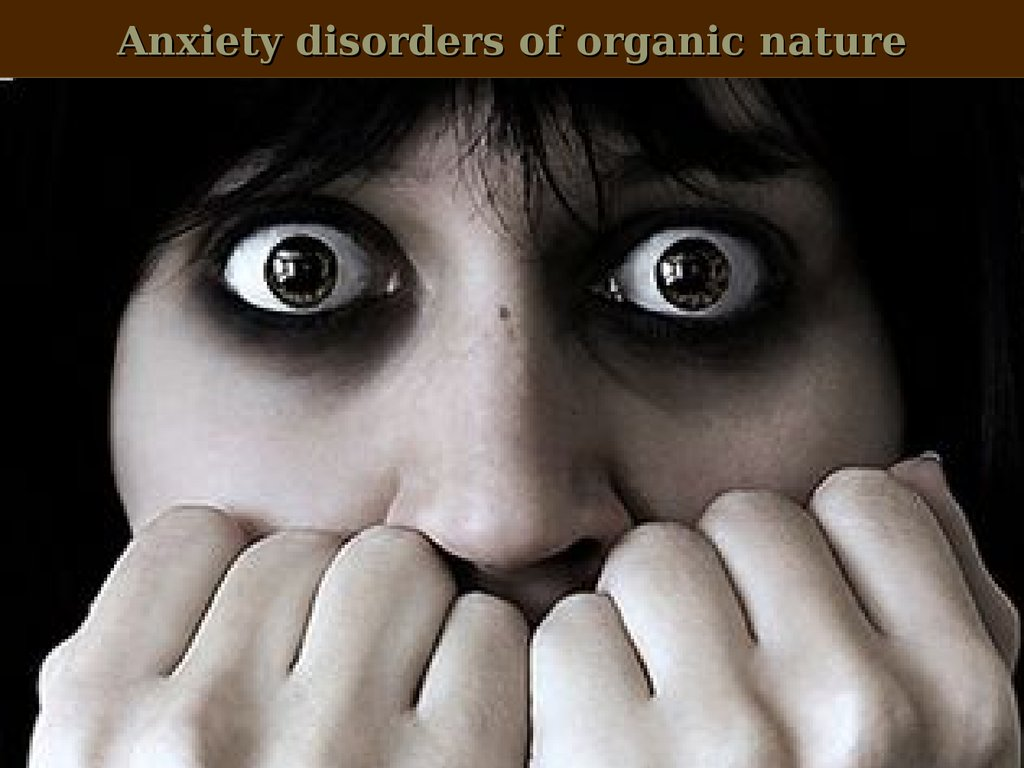 Anxiety disorders of organic nature