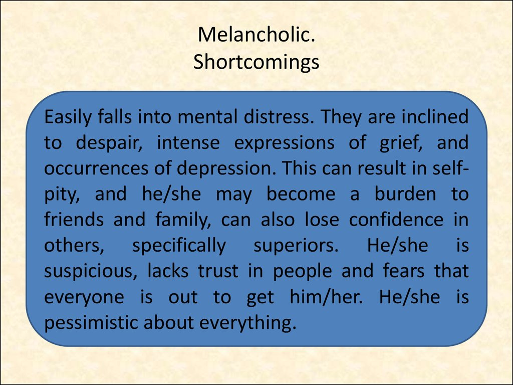 Melancholic. Shortcomings