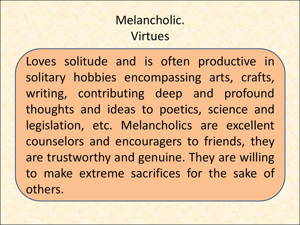Melancholic. Virtues