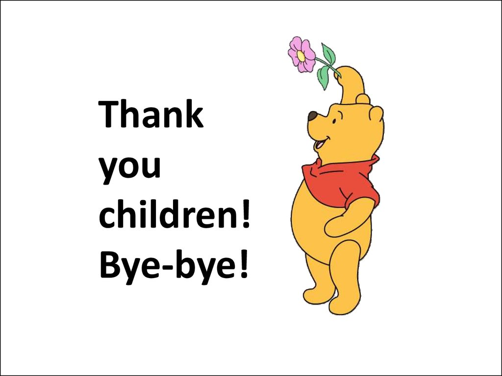 Thank you children! Bye-bye!