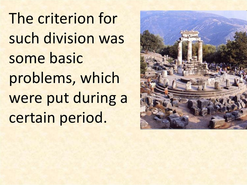 The criterion for such division was some basic problems, which were put during a certain period.