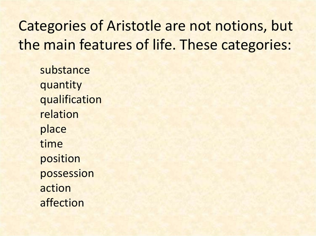 Categories of Aristotle are not notions, but the main features of life. These categories: