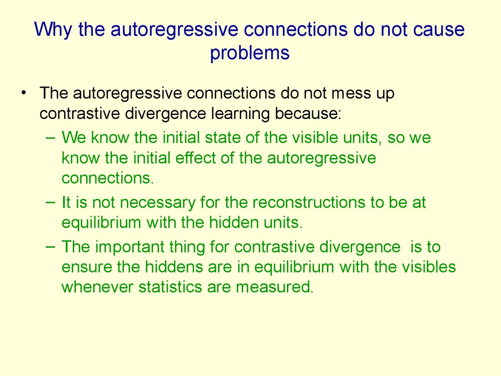 Why the autoregressive connections do not cause problems