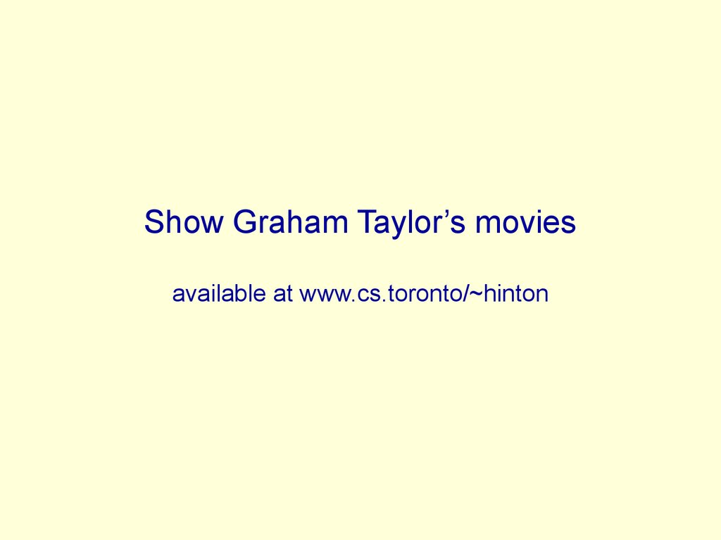 Show Graham Taylor's movies available at www.cs.toronto/~hinton