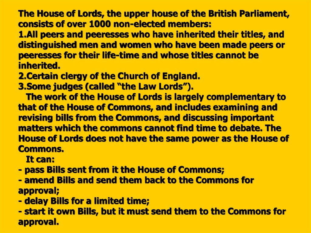 The House of Lords, the upper house of the British Parliament, consists of over 1000 non-elected members: 1.All peers and peeresses who have inherited their titles, and distinguished men and women who have been made peers or peeresses for their life-time
