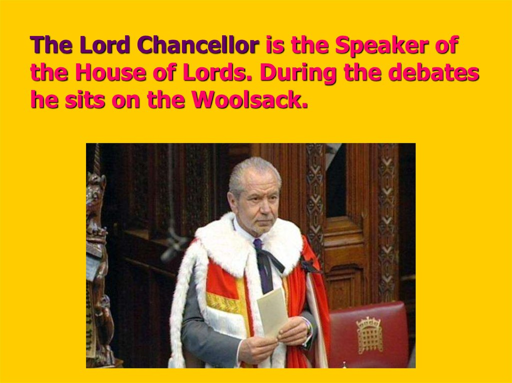 The Lord Chancellor is the Speaker of the House of Lords. During the debates he sits on the Woolsack.