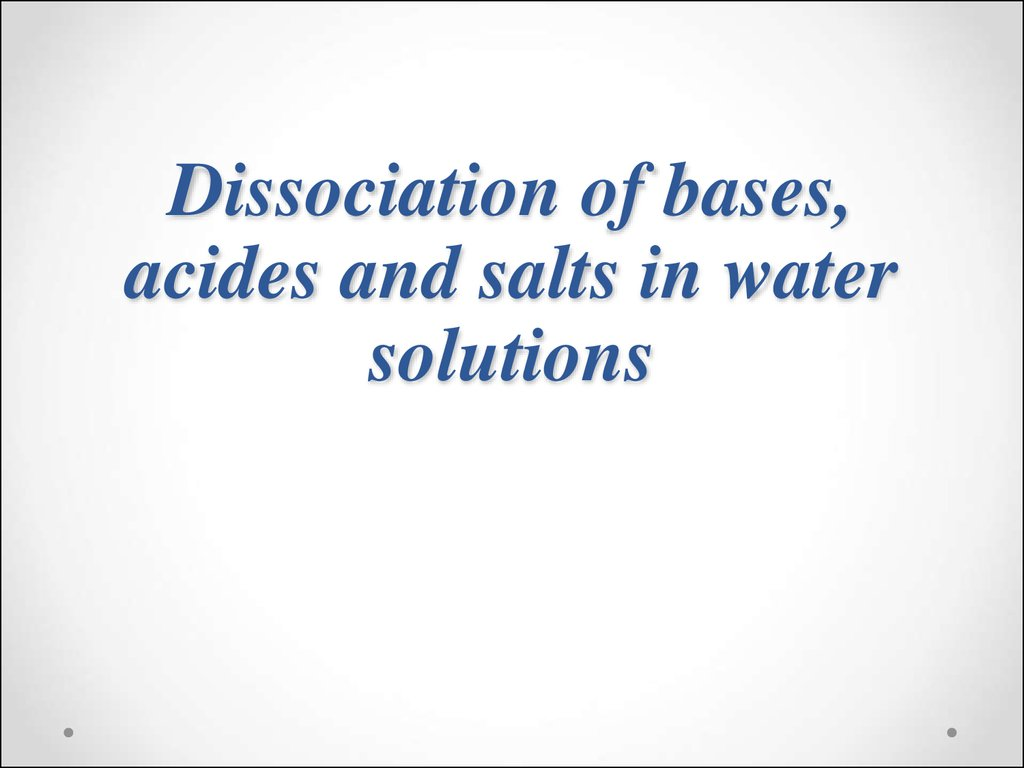 Dissociation of bases, acides and salts in water solutions