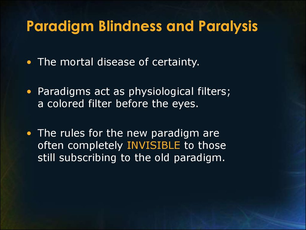 Paradigm Blindness and Paralysis