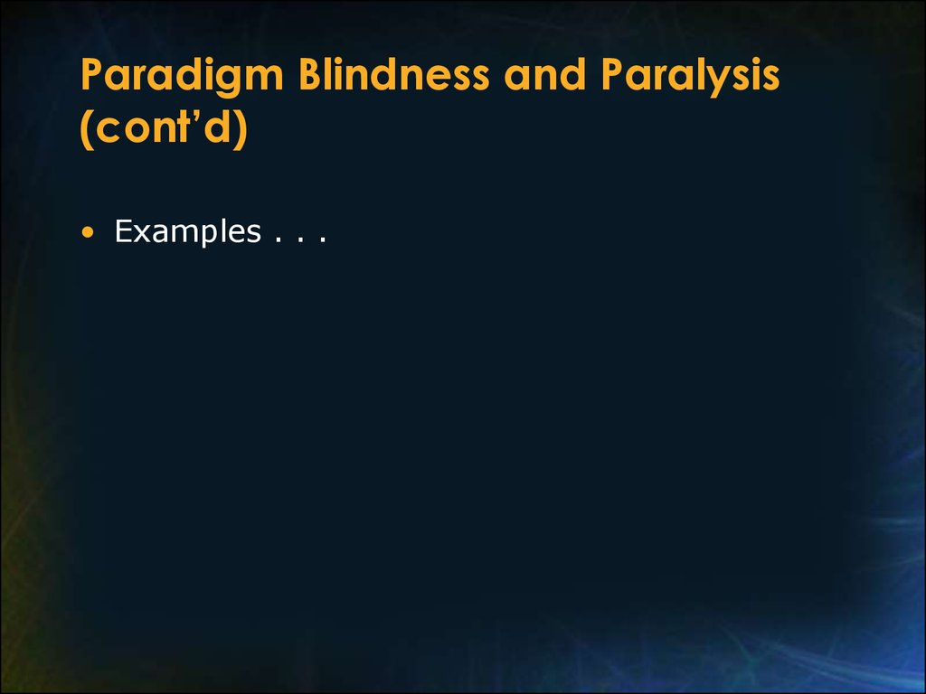 Paradigm Blindness and Paralysis (cont'd)