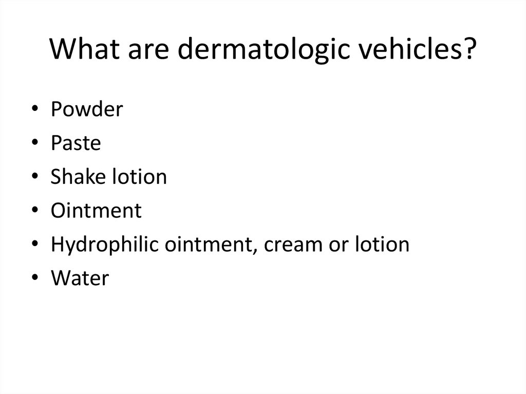 What are dermatologic vehicles?