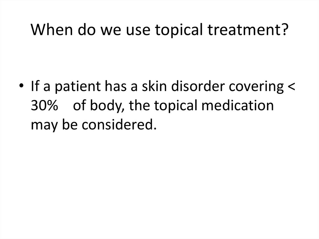 When do we use topical treatment?