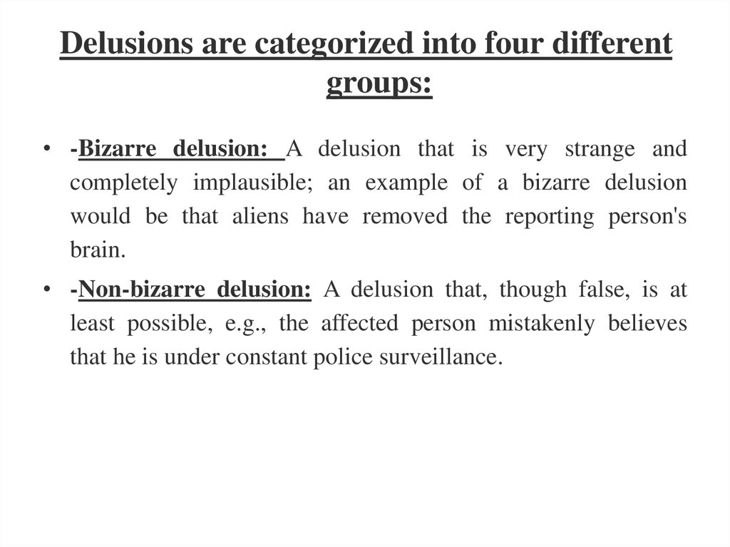 Delusions are categorized into four different groups: