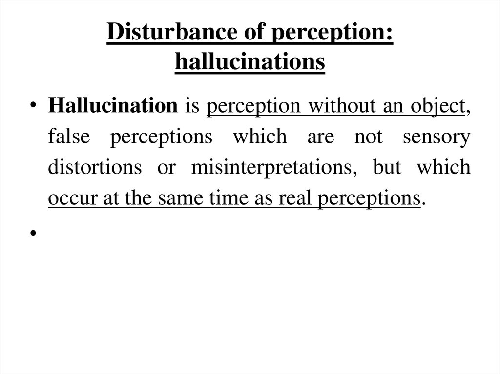 Disturbance of perception: hallucinations