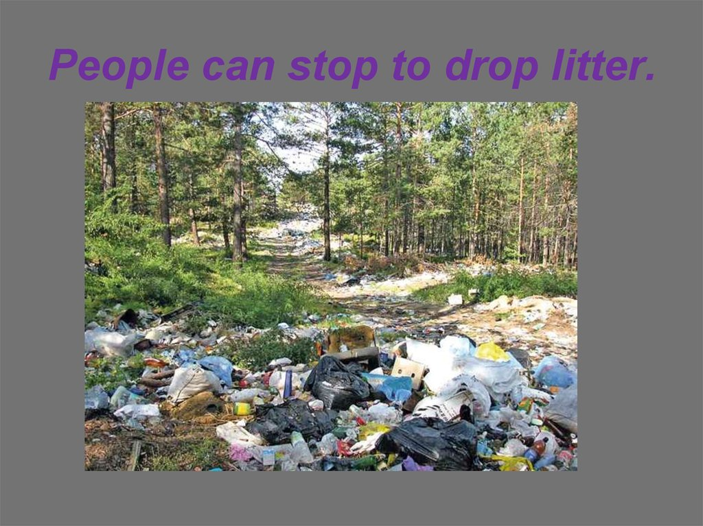People can stop to drop litter.