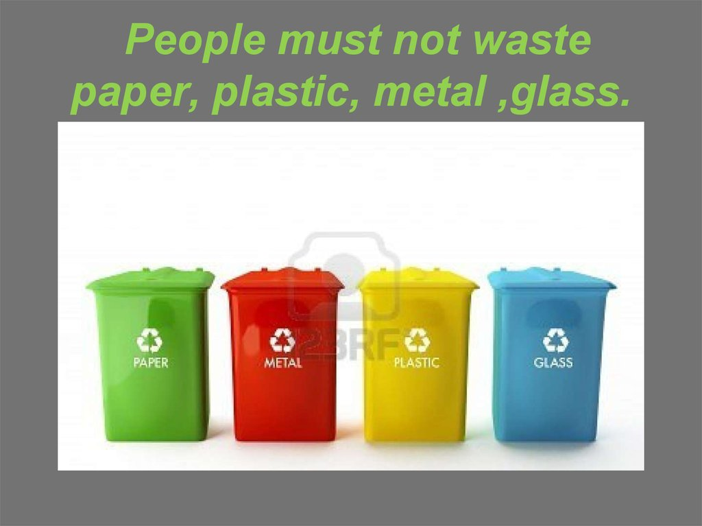 People must not waste paper, plastic, metal ,glass.