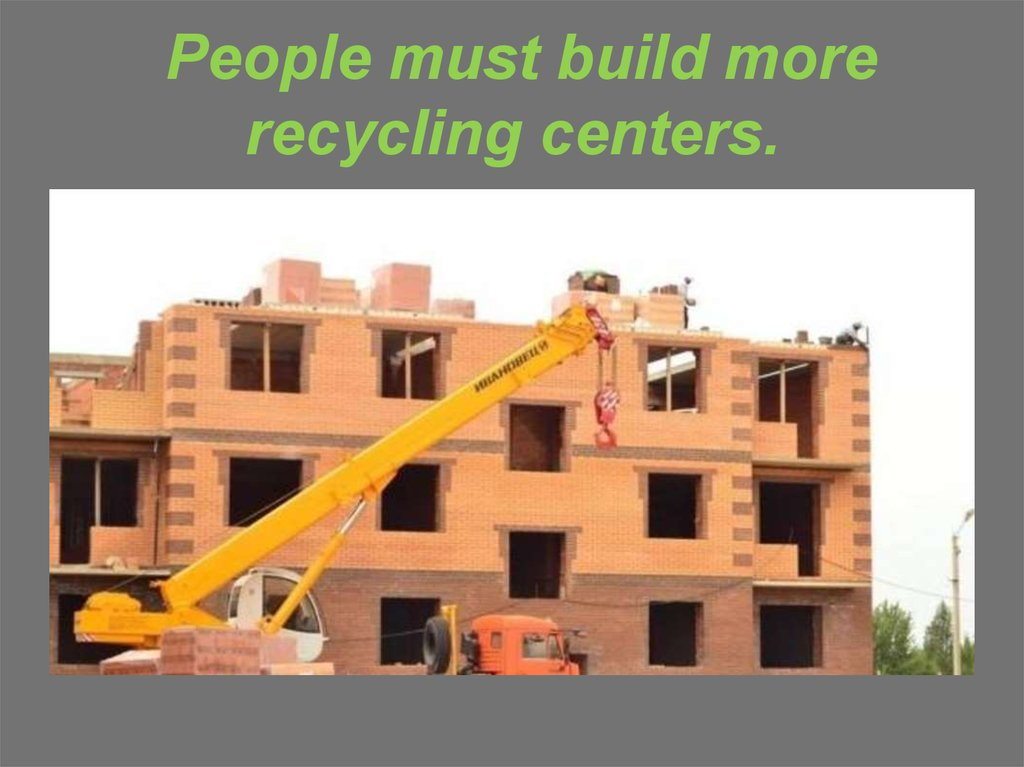 People must build more recycling centers.