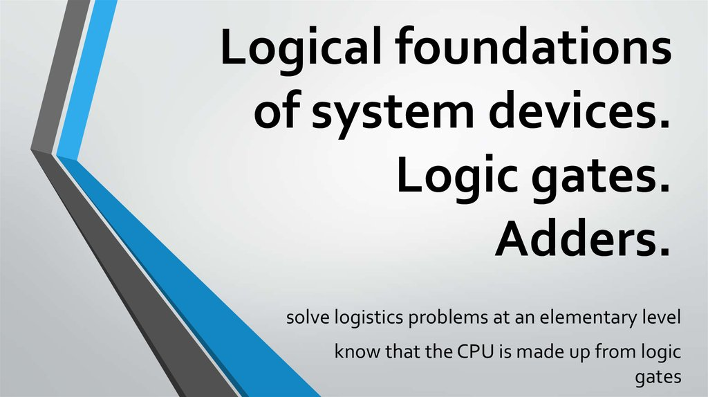 Logical foundations of system devices. Logic gates. Adders - online ...