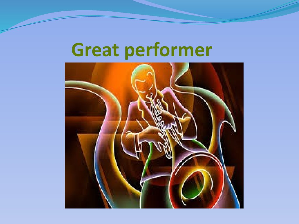Great performer