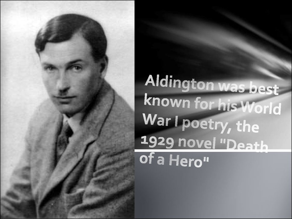 "Aldington was best known for his World War I poetry, the 1929 novel ""Death of a Hero"""