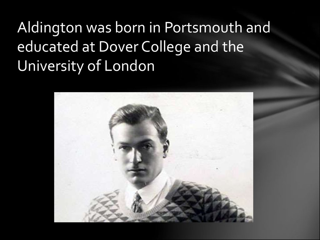 Aldington was born in Portsmouth and educated at Dover College and the University of London