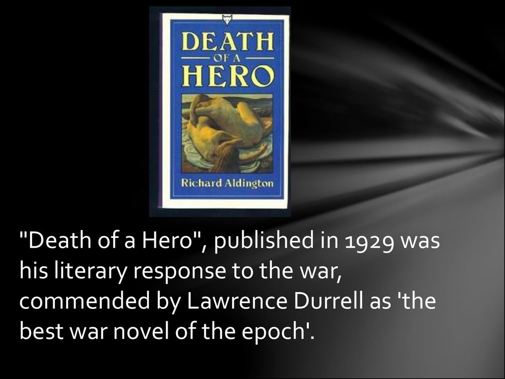 """Death of a Hero"", published in 1929 was his literary response to the war, commended by Lawrence Durrell as 'the best war novel of the epoch'."