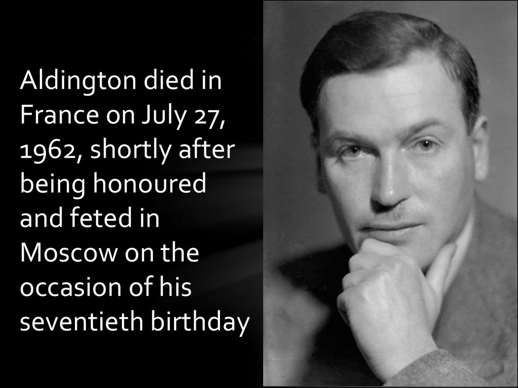 Aldington died in France on July 27, 1962, shortly after being honoured and feted in Moscow on the occasion of his seventieth birthday