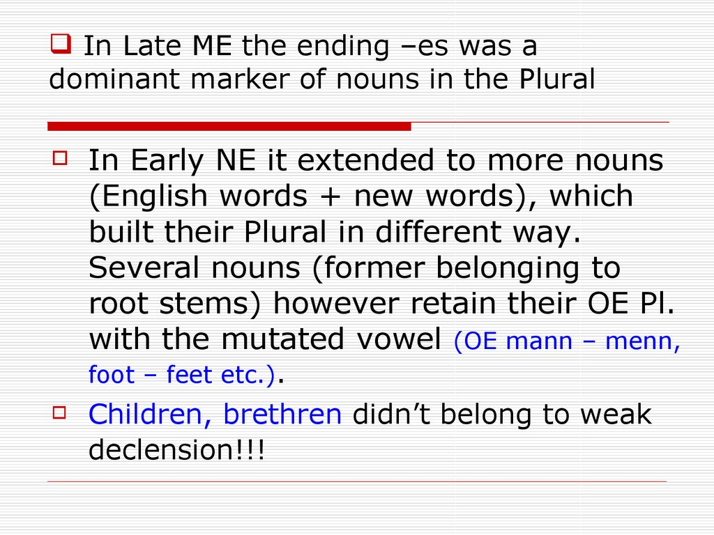 In Late ME the ending –es was a dominant marker of nouns in the Plural