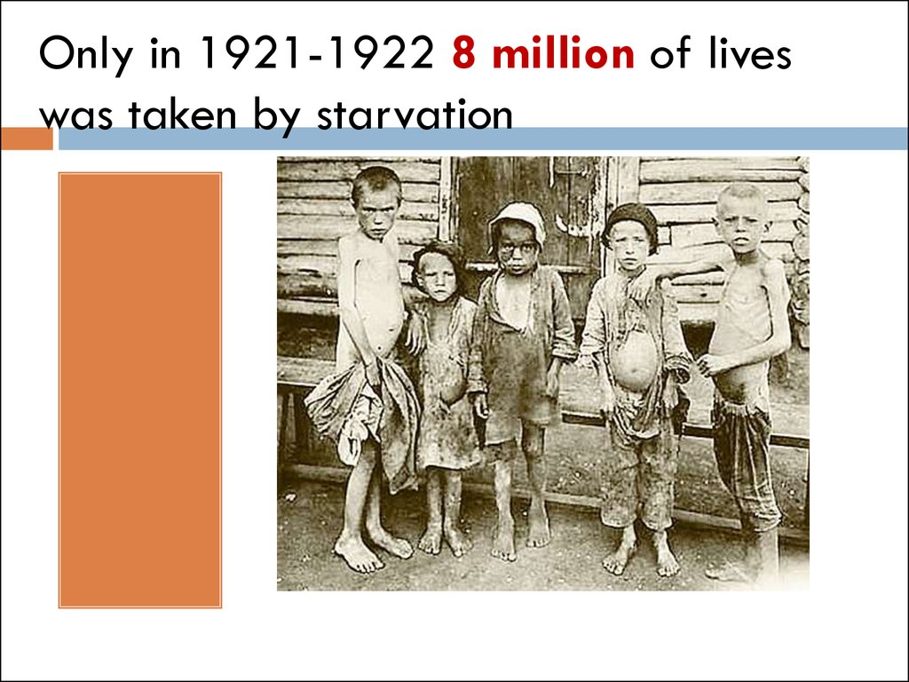 Only in 1921-1922 8 million of lives was taken by starvation