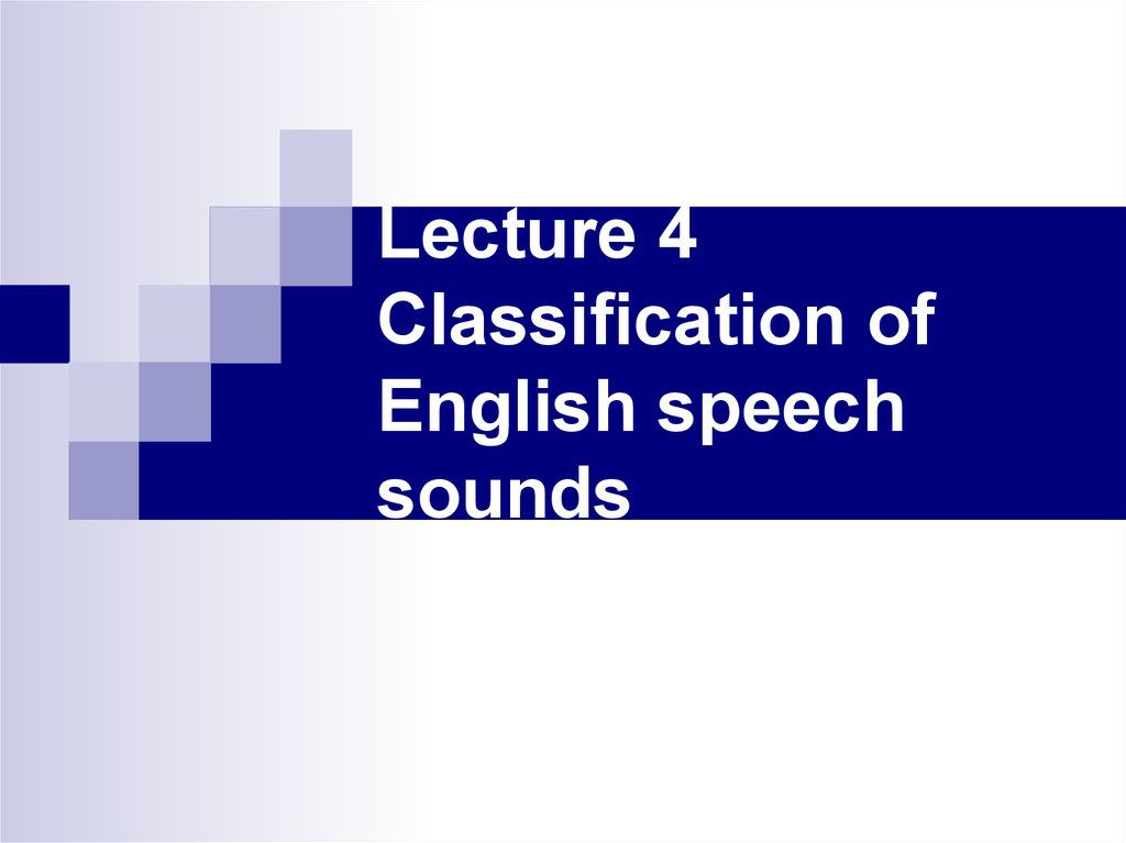Lecture 4 Classification of English speech sounds