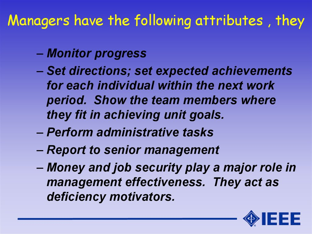 Managers have the following attributes , they