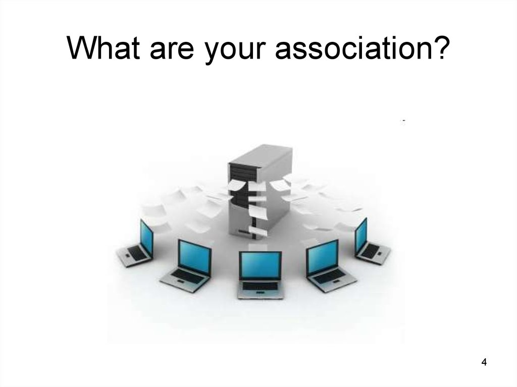 What are your association?