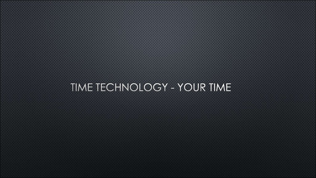 Time technology - your time