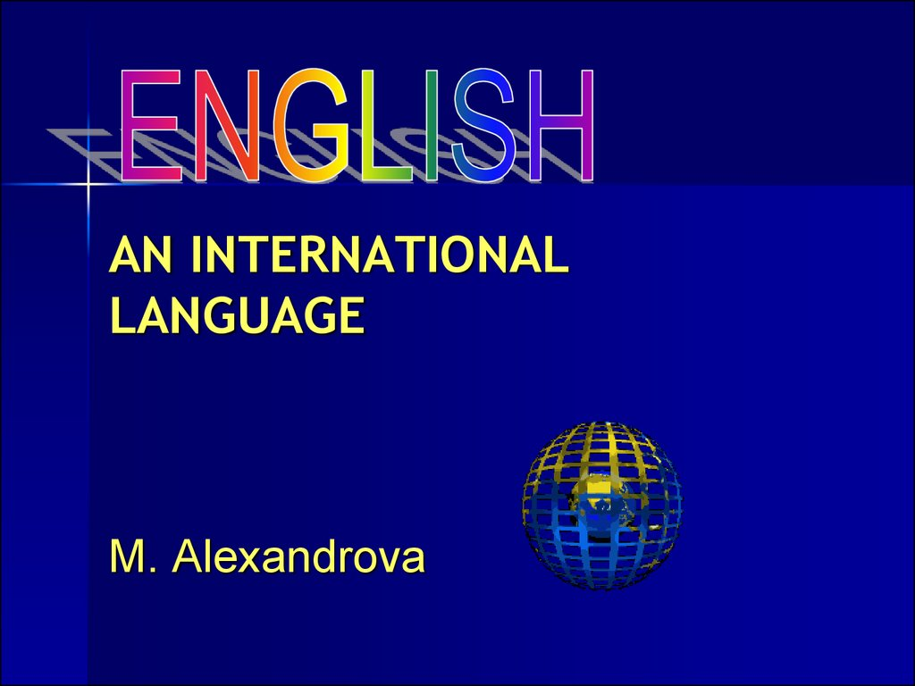AN INTERNATIONAL LANGUAGE M. Alexandrova