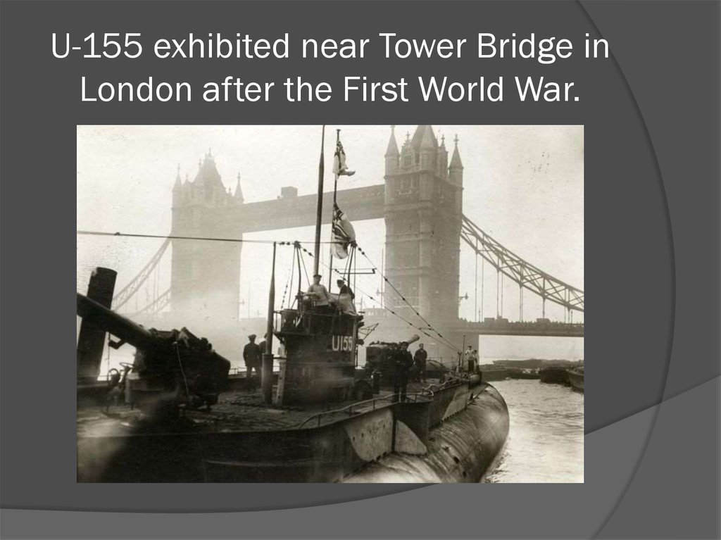 U-155 exhibited near Tower Bridge in London after the First World War.