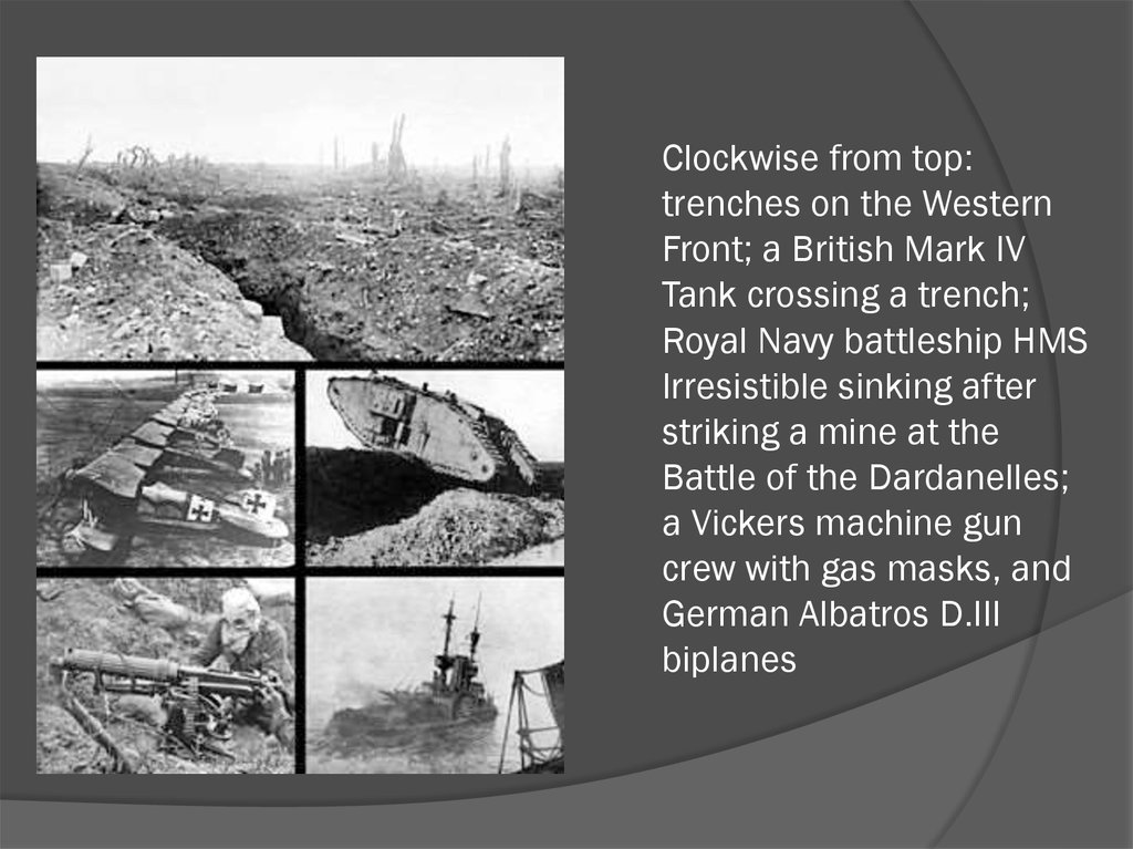 Clockwise from top: trenches on the Western Front; a British Mark IV Tank crossing a trench; Royal Navy battleship HMS