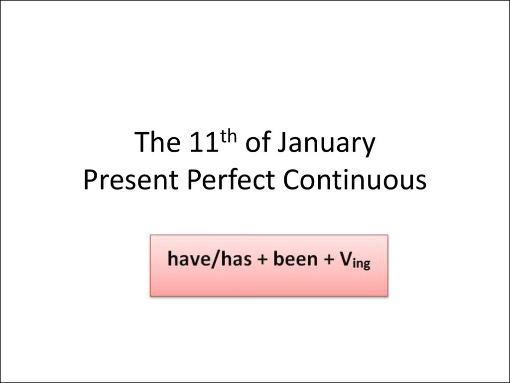 The 11th of January Present Perfect Continuous